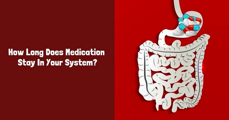 How Long Does Medication Stay In Your System